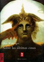 Sobre las últimas cosas - Otto Weininger