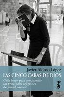 Las cinco caras de Dios - Javier Alonso López
