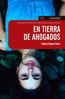 En tierra de ahogados - Rebeca Ramos Pérez