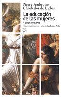 La educación de las mujeres y otros ensayos - Pierre-Ambroise Choderlos de Laclos