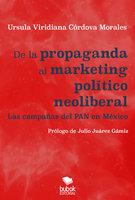 De la propaganda al marketing político neoliberal - Úrsula Viridiana Córdova Morales