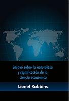Ensayo sobre la naturaleza y significación de la ciencia económica - Lionel Robbins