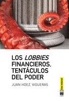 Los lobbies financieros, tentáculos del poder - Juan Hernández Vigueras