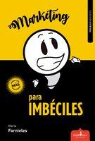 Marketing para imbéciles - María Fornieles