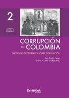 Corrupción en Colombia - Tomo II: Enfoques Sectoriales Sobre Corrupción - Juan Carlos Henao, David A. Ortiz Escobar
