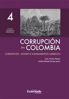 Corrupción en Colombia - Tomo IV: Corrupción, Estado e Instrumentos Jurídicos - Juan Carlos Henao, Aníbal Rafael Zárate