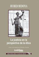 La Justicia en la Perspectiva de la ética - Hubed Bedoya Giraldo