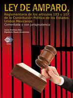 Ley de Amparo, reglamentaria de los artículos 103 y 107 de la Constitución Política de los Estados Unidos Mexicanos 2016 - Rigoberto Reyes Altamirano, Juana Martínez Ríos