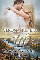 Verona, Julieta y tú - Enrique García Díaz