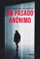 Un pasado anónimo - Javier Martínez Villanueva