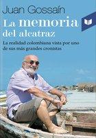 La memoria del alcatraz - Juan Gossaín