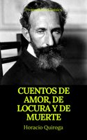 Cuentos de amor, de locura y de muerte (Prometheus Classics) - Horacio Quiroga, Prometheus Classics