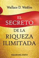 El secreto de la riqueza ilimitada - Wallace D. Watles