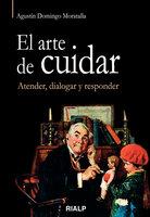El arte de cuidar. Atender, dialogar y responder - Agustín Domingo Moratalla