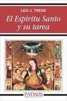 El Espíritu Santo y su tarea - Leo. J. Trese