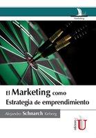 El marketing como estrategia de emprendimento - Alejandro Schnarch