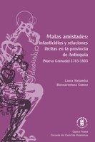 Malas amistades: infanticidios y relaciones ilícitas en la provincia de Antioquia - Laura Alejandra Buenaventura Gómez