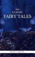 500 Classic Fairy Tales You Should Read (Book Center) - Andrew Lang, Hans Christian Andersen, Jacob Grimm, Wilhelm Grimm, Brothers Grimm, James Stephens, Aleksander Chodźko