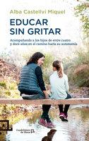 Educar sin gritar - Alba Castellví Miquel