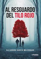 Al resguardo del tilo rojo - Alejandro García Maldonado