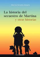 La historia del secuestro de Martina y otras historias - Marina Sarabia Alegría