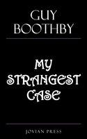 My Strangest Case - Guy Boothby