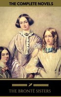 The Brontë Sisters: The Complete Novels (Golden Deer Classics) - Charlotte Brontë, Emily Brontë, Anne Brontë, Golden Deer Classics, The Brontë Sisters
