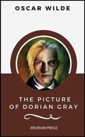 The Picture of Dorian Gray (ArcadianPress Edition) - Oscar Wilde, Arcadian Press