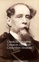 Charles Dickens' Children Stories - Charles Dickens