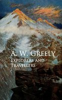 Explorers and Travellers - A. W. Greely