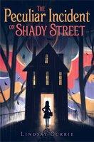 The Peculiar Incident on Shady Street - Lindsay Currie