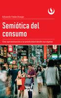 Semiótica del consumo - Eduardo Yalán Dongo