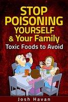 Stop Poisoning Yourself & Your Family - Josh Havan