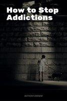 How to Stop Addictions - Anthony Ekanem