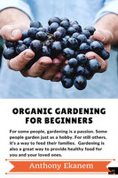 Organic Gardening For Beginners - Anthony Ekanem