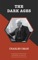 The Dark Ages - Charles Oman