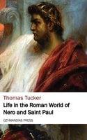 Life in the Roman World of Nero and St. Paul - Thomas Tucker