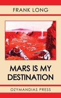 Mars Is My Destination - Frank Long