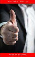 Road to Success: The Classic Guide for Prosperity and Happiness - James Allen, Napoleon Hill, Joseph Murphy, Wallace D. Wattles, Benjamin Franklin, Marcus Aurelius, Lao Tzu, Sun Tzu, Florence Scovel Shinn