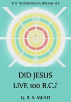 Did Jesus Live 100 B.C.? - G.R.S. Mead