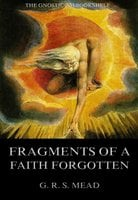 Fragments Of A Faith Forgotten - G.R.S. Mead