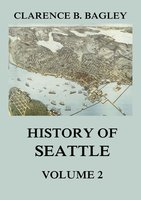History of Seattle, Volume 2 - Clarence B. Bagley