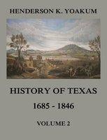 History of Texas 1685-1846, Volume 2 - Henderson King Yoakum