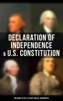 Declaration of Independence & U.S. Constitution (Including the Bill of Rights and All Amendments) - James Madison, Benjamin Franklin, Thomas Jefferson, John Adams, George Washington, U.S. Government