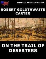On The Trail Of Deserters - Robert Goldthwaite Carter