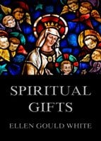 Spiritual Gifts - Ellen Gould White