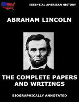 The Complete Papers And Writings Of Abraham Lincoln - Abraham Lincoln
