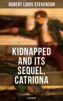 KIDNAPPED and Its Sequel, Catriona (Illustrated) - Robert Louis Stevenson