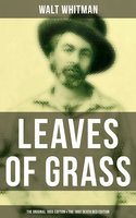 Leaves of Grass (The Original 1855 Edition & The 1892 Death Bed Edition) - Walt Whitman