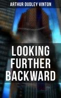 Looking Further Backward - Arthur Dudley Vinton